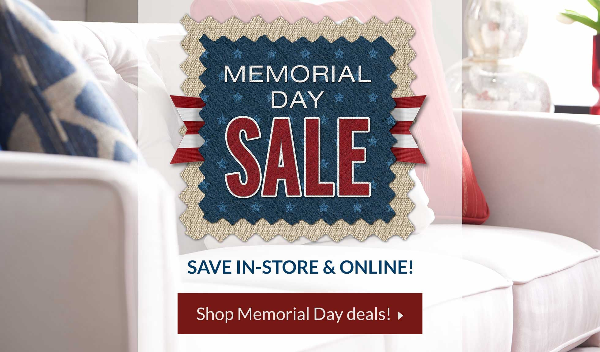 Memorial Day Sale. Save big in-store and online!