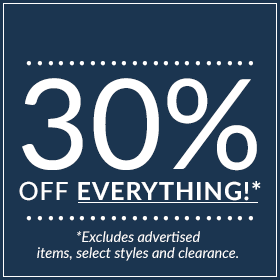 30% off everything! Excludes advertised items, selectstyles and clearance.